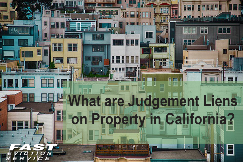 What are Judgment Liens on Property in California? - Fast Evict