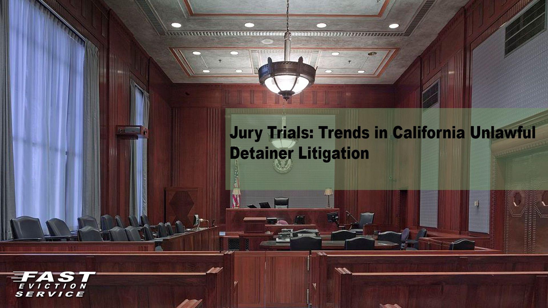 Jury Trials Trends In California Unlawful Detainer Litigation