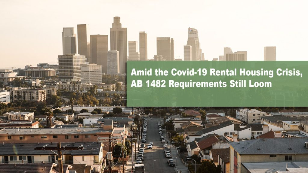 Amid the Covid-19 Rental Housing Crisis, AB 1482 Requirements Still Loom in the Background